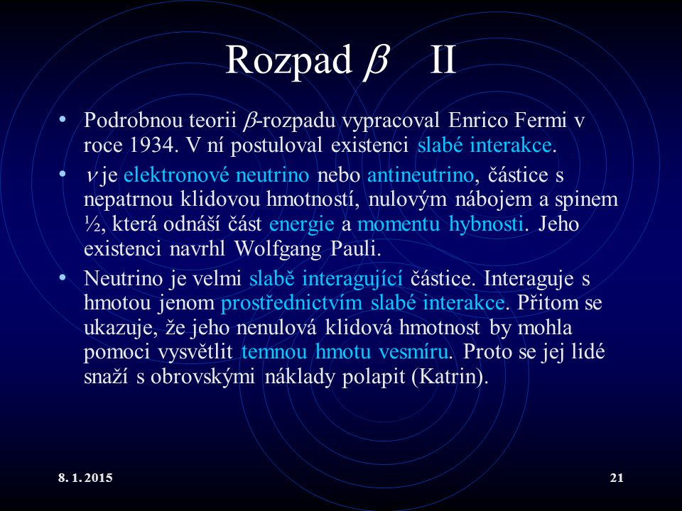 Rozpad  II Podrobnou teorii -rozpadu vypracoval Enrico Fermi v roce 1934. V ní postuloval existenci slabé interakce.