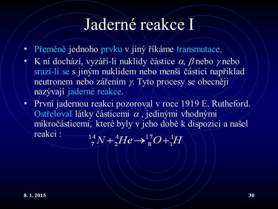 Jaderné reakce I Přeměně jednoho prvku v jiný říkáme transmutace.