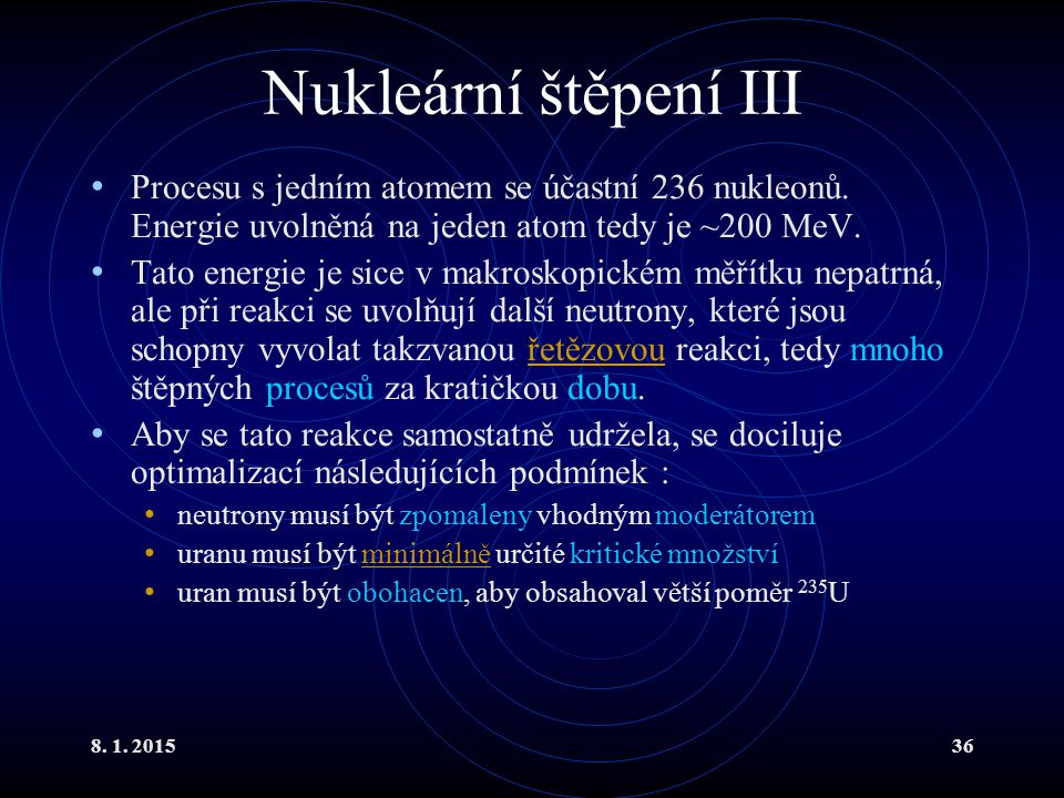 Nukleární štěpení III Procesu s jedním atomem se účastní 236 nukleonů. Energie uvolněná na jeden atom tedy je ~200 MeV.