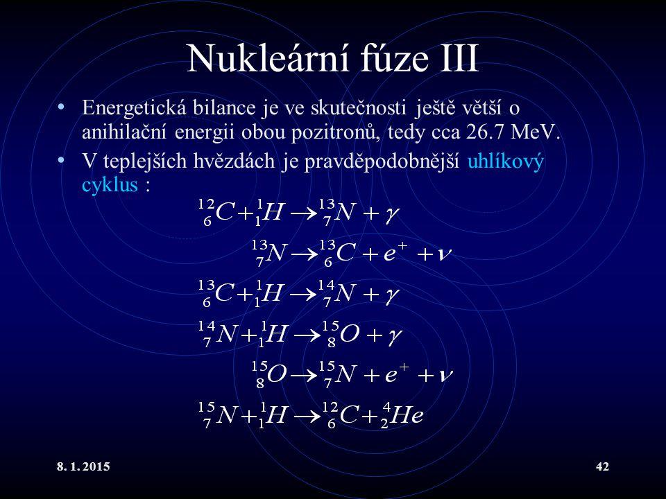 Nukleární fúze III Energetická bilance je ve skutečnosti ještě větší o anihilační energii obou pozitronů, tedy cca 26.7 MeV.