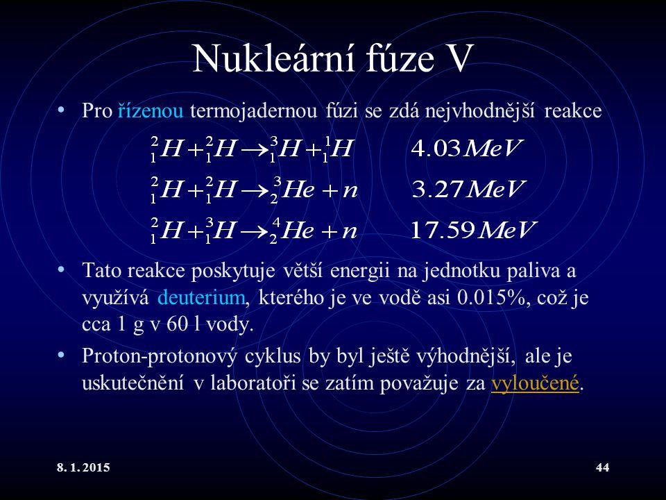 Nukleární fúze V Pro řízenou termojadernou fúzi se zdá nejvhodnější reakce.