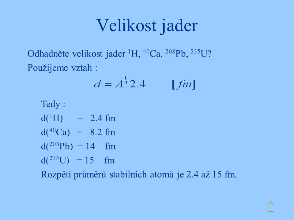 Velikost jader ^ Odhadněte velikost jader 1H, 40Ca, 208Pb, 235U