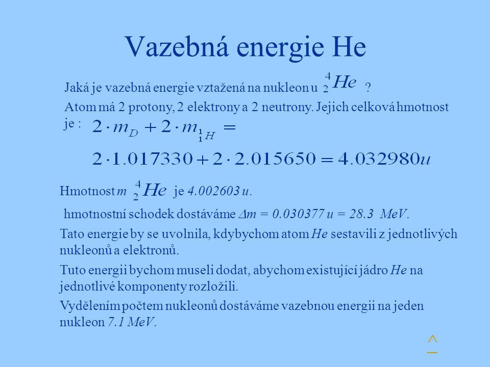 Vazebná energie He Jaká je vazebná energie vztažená na nukleon u