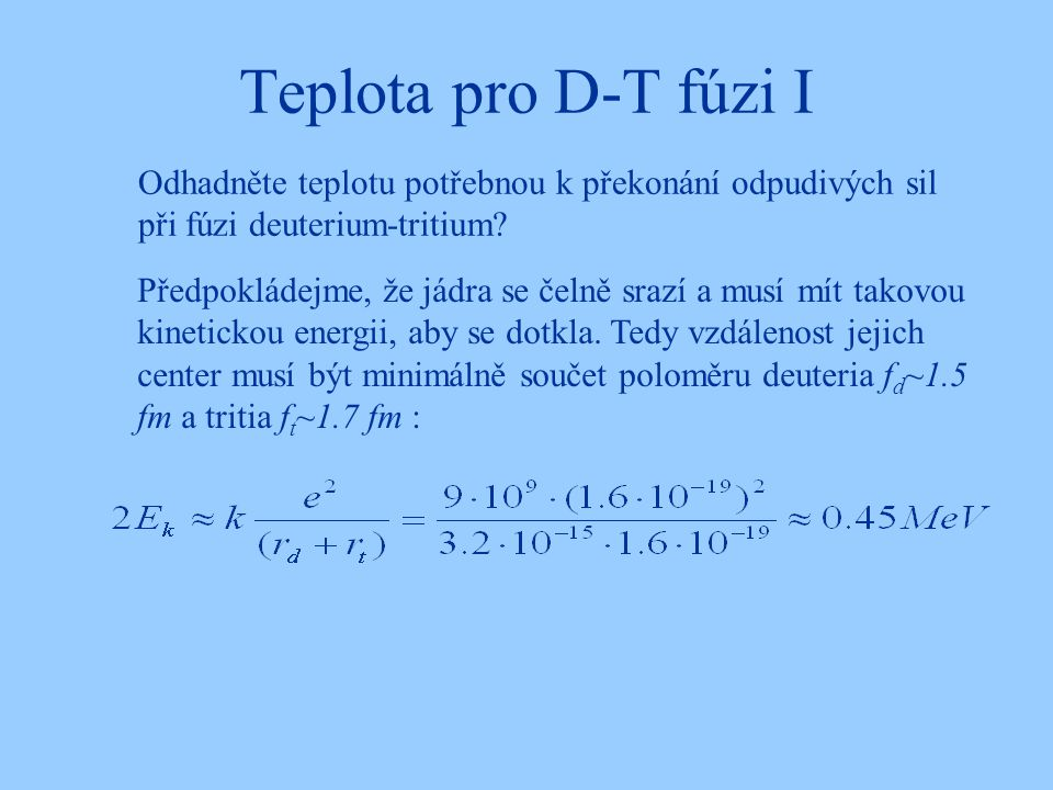 Teplota pro D-T fúzi I Odhadněte teplotu potřebnou k překonání odpudivých sil při fúzi deuterium-tritium
