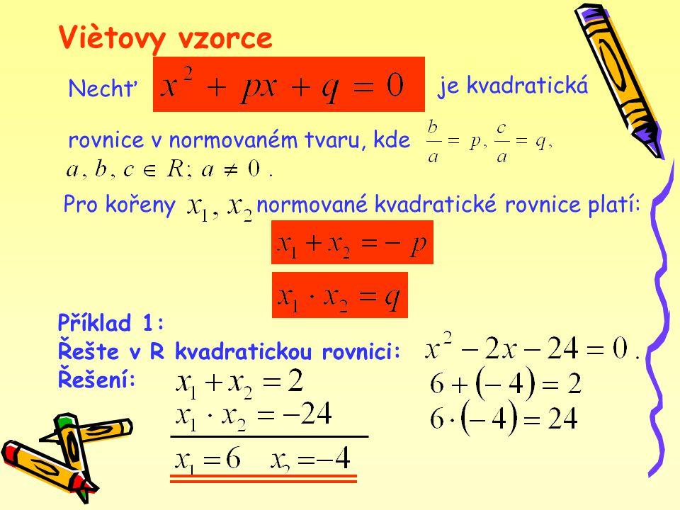 Viètovy vzorce Nechť je kvadratická rovnice v normovaném tvaru, kde