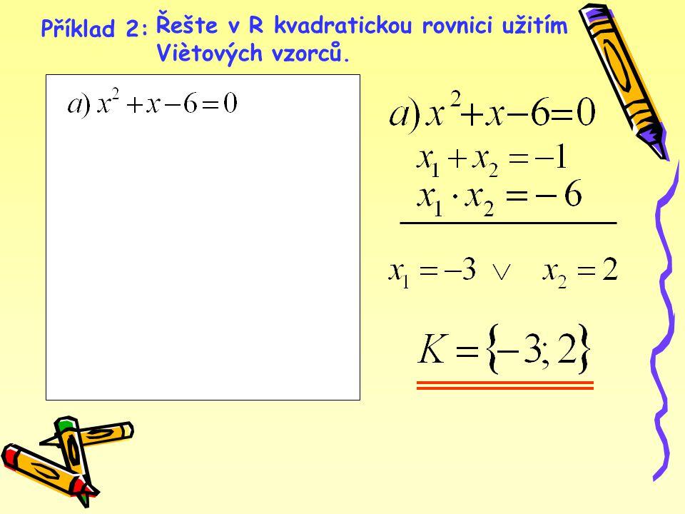 Příklad 2: Řešte v R kvadratickou rovnici užitím Viètových vzorců.