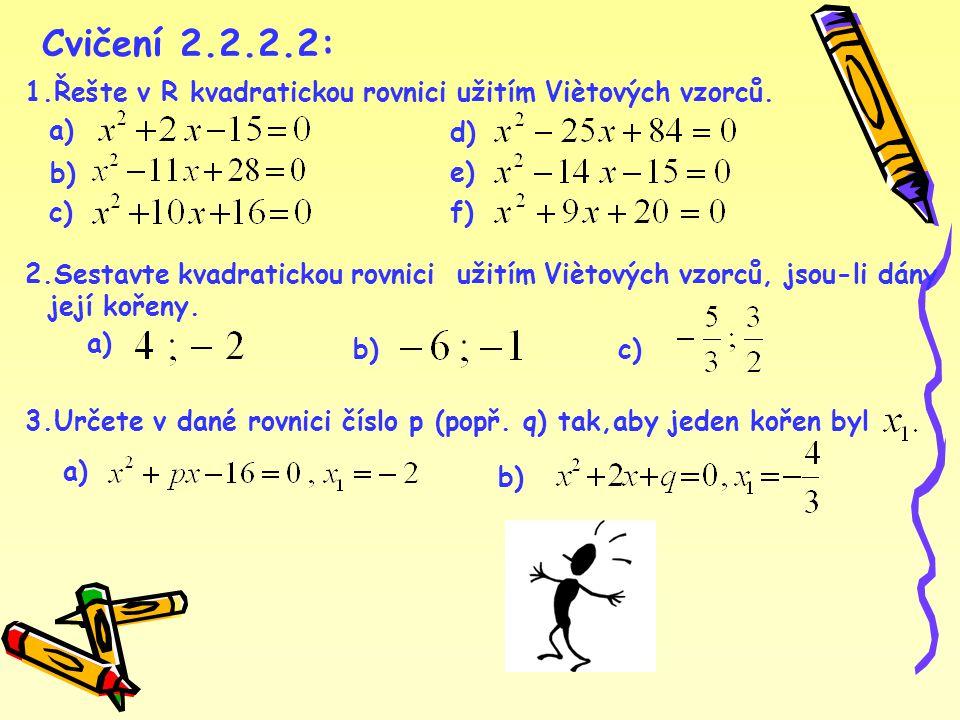 Cvičení 2.2.2.2: 1.Řešte v R kvadratickou rovnici užitím Viètových vzorců. a) d) b) e) c) f)