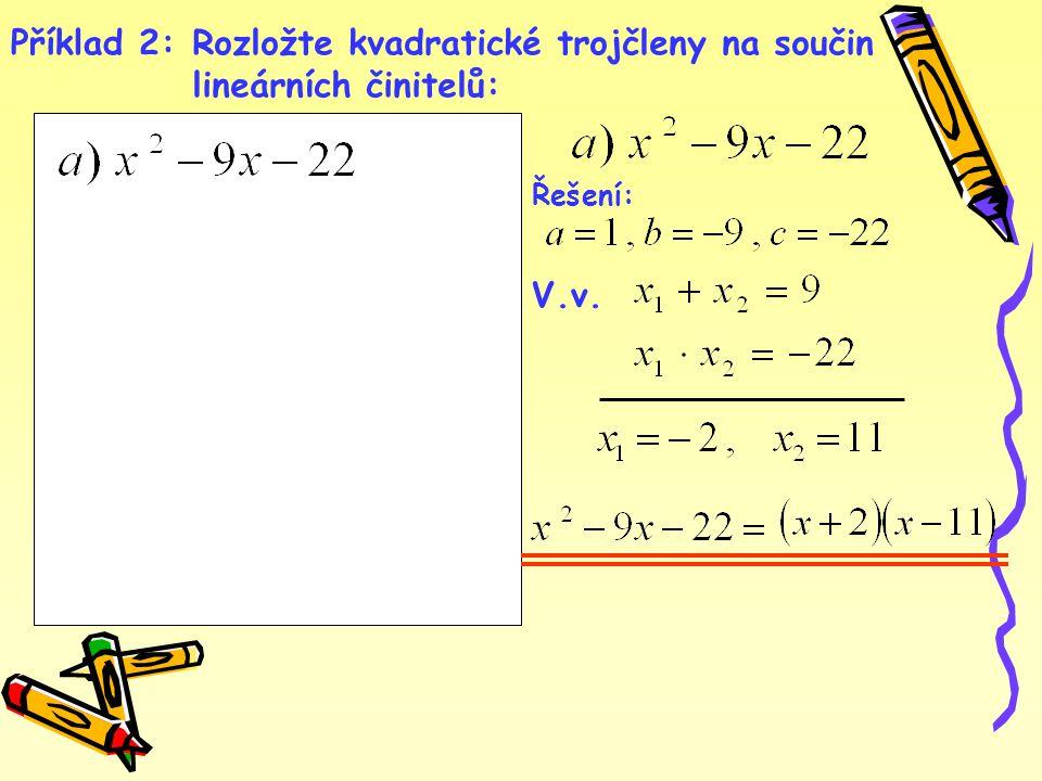 Rozložte kvadratické trojčleny na součin lineárních činitelů: