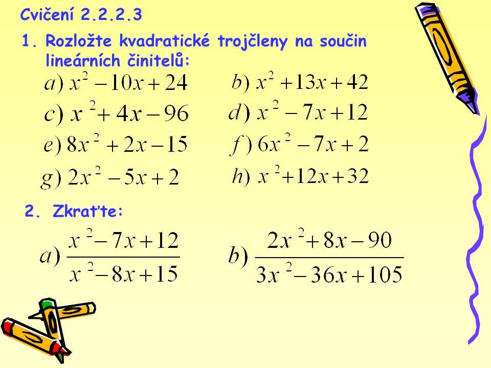 Cvičení 2.2.2.3 1. Rozložte kvadratické trojčleny na součin lineárních činitelů: 2. Zkraťte:
