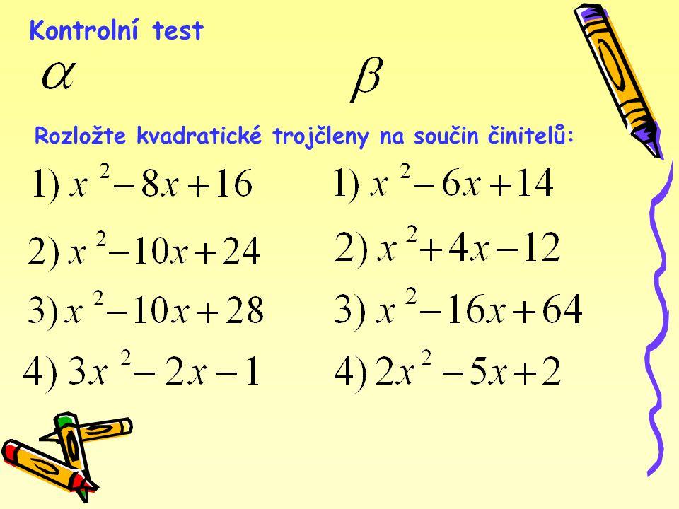 Kontrolní test Rozložte kvadratické trojčleny na součin činitelů: