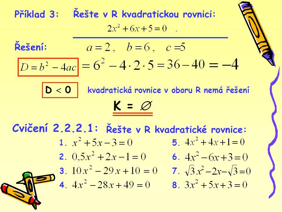 K =  Cvičení 2.2.2.1: Příklad 3: Řešte v R kvadratickou rovnici: