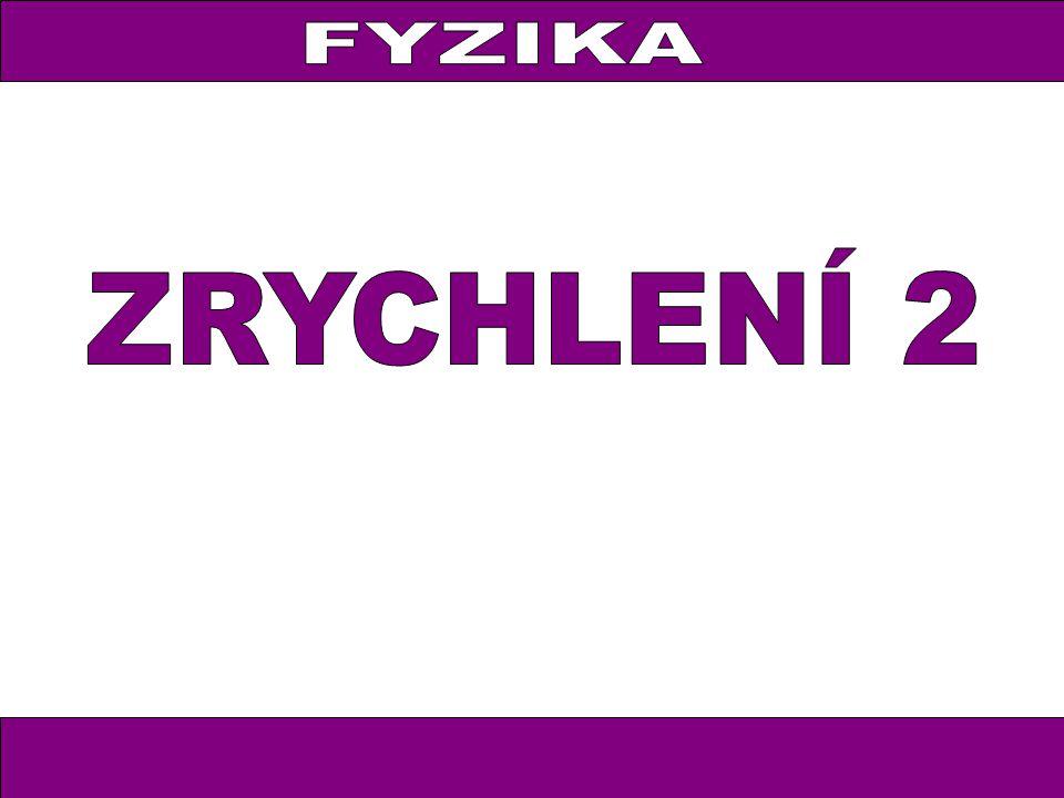 FYZIKA FYZIKA ZRYCHLENÍ 2