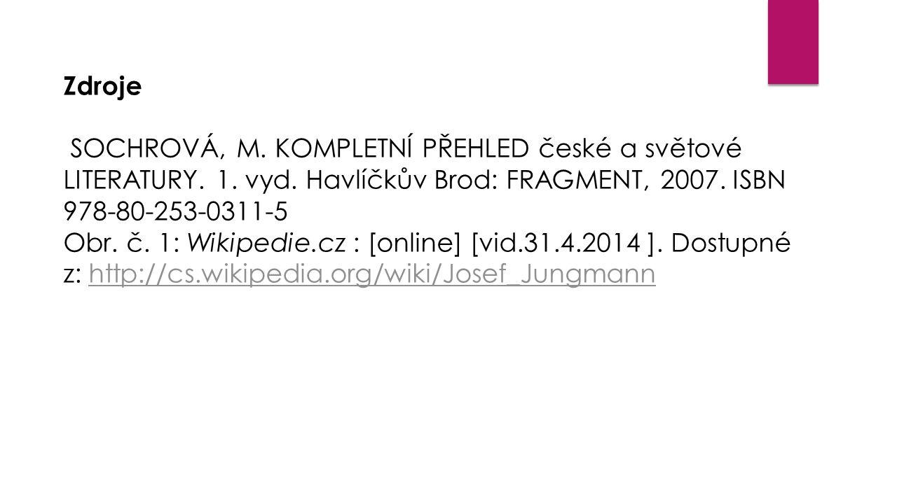 Zdroje SOCHROVÁ, M. KOMPLETNÍ PŘEHLED české a světové LITERATURY. 1. vyd. Havlíčkův Brod: FRAGMENT, 2007. ISBN 978-80-253-0311-5.