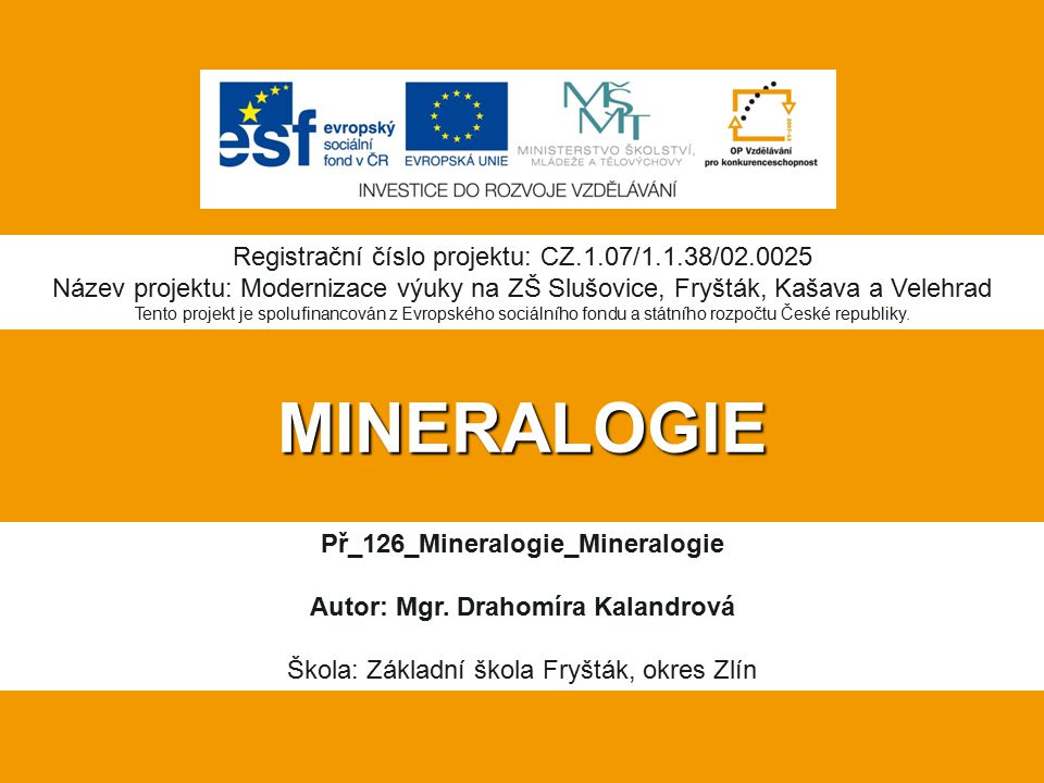 Př_126_Mineralogie_Mineralogie Autor: Mgr. Drahomíra Kalandrová