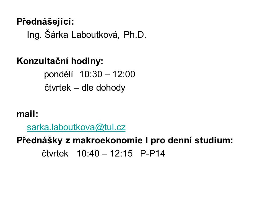 Přednášející: Ing. Šárka Laboutková, Ph.D. Konzultační hodiny: pondělí 10:30 – 12:00. čtvrtek – dle dohody.