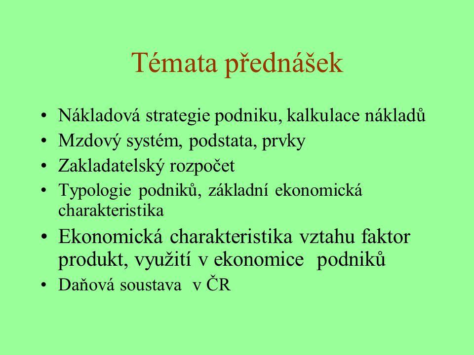 Témata přednášek Nákladová strategie podniku, kalkulace nákladů. Mzdový systém, podstata, prvky. Zakladatelský rozpočet.