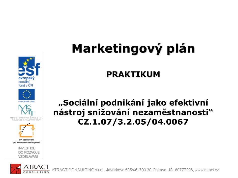 """Marketingový plán PRAKTIKUM """"Sociální podnikání jako efektivní nástroj snižování nezaměstnanosti CZ.1.07/3.2.05/04.0067"""