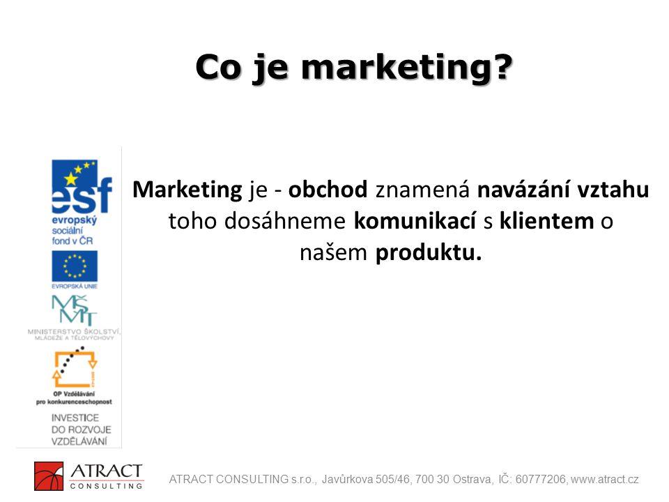 Co je marketing Marketing je - obchod znamená navázání vztahu toho dosáhneme komunikací s klientem o našem produktu.