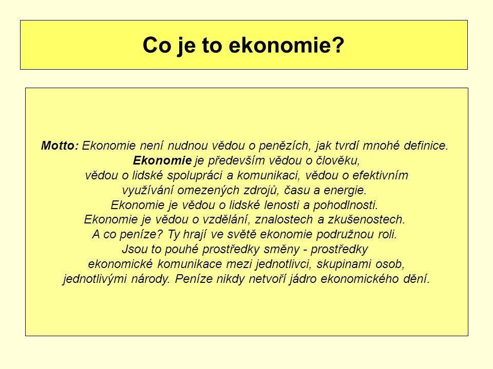 Co je to ekonomie Motto: Ekonomie není nudnou vědou o penězích, jak tvrdí mnohé definice. Ekonomie je především vědou o člověku,