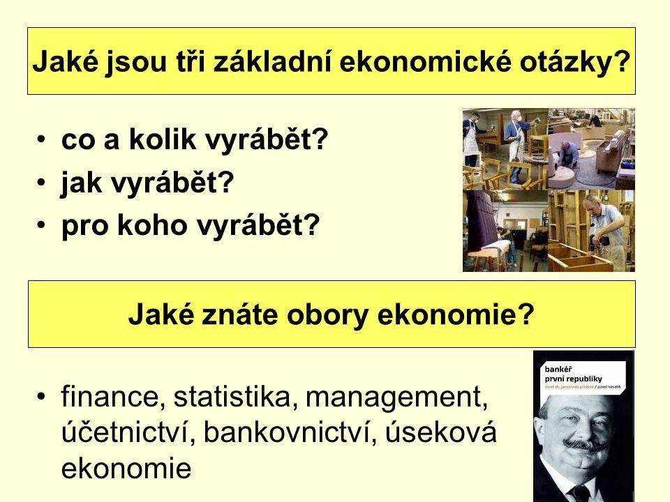 Jaké jsou tři základní ekonomické otázky Jaké znáte obory ekonomie