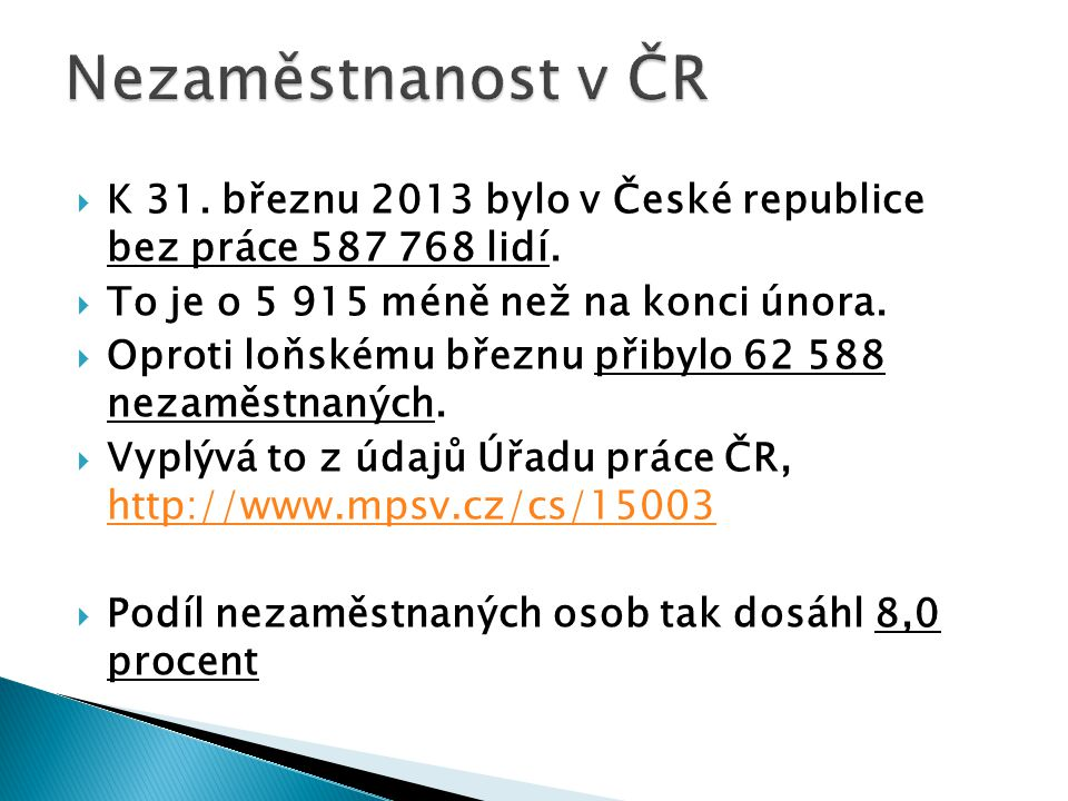 Nezaměstnanost v ČR K 31. březnu 2013 bylo v České republice bez práce 587 768 lidí. To je o 5 915 méně než na konci února.