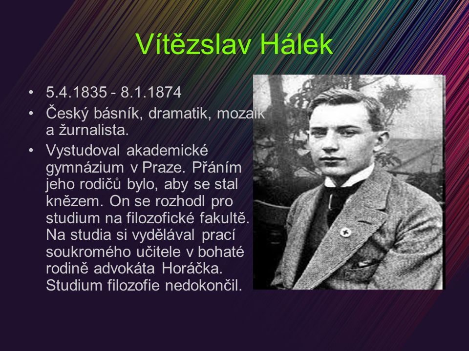 Vítězslav Hálek 5.4.1835 - 8.1.1874 Český básník, dramatik, mozaik a žurnalista.