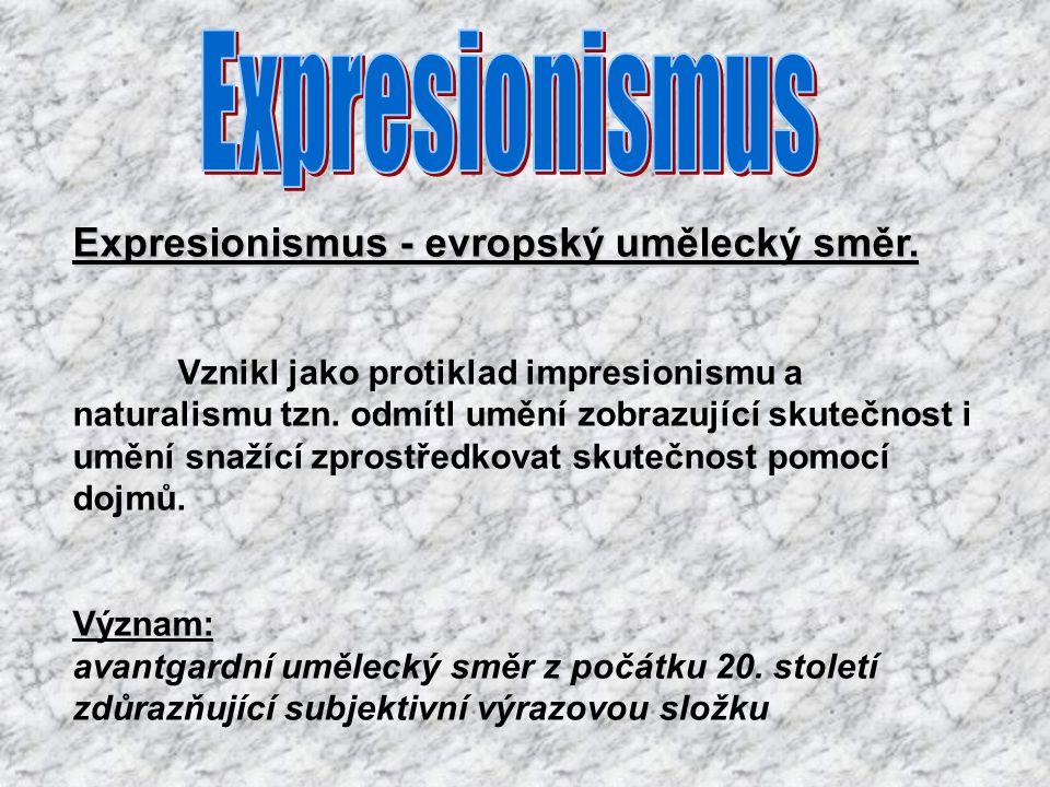 Expresionismus Expresionismus - evropský umělecký směr.