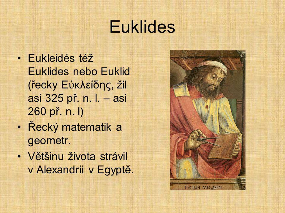 Euklides Eukleidés též Euklides nebo Euklid (řecky Εὐκλείδης, žil asi 325 př. n. l. – asi 260 př. n. l)