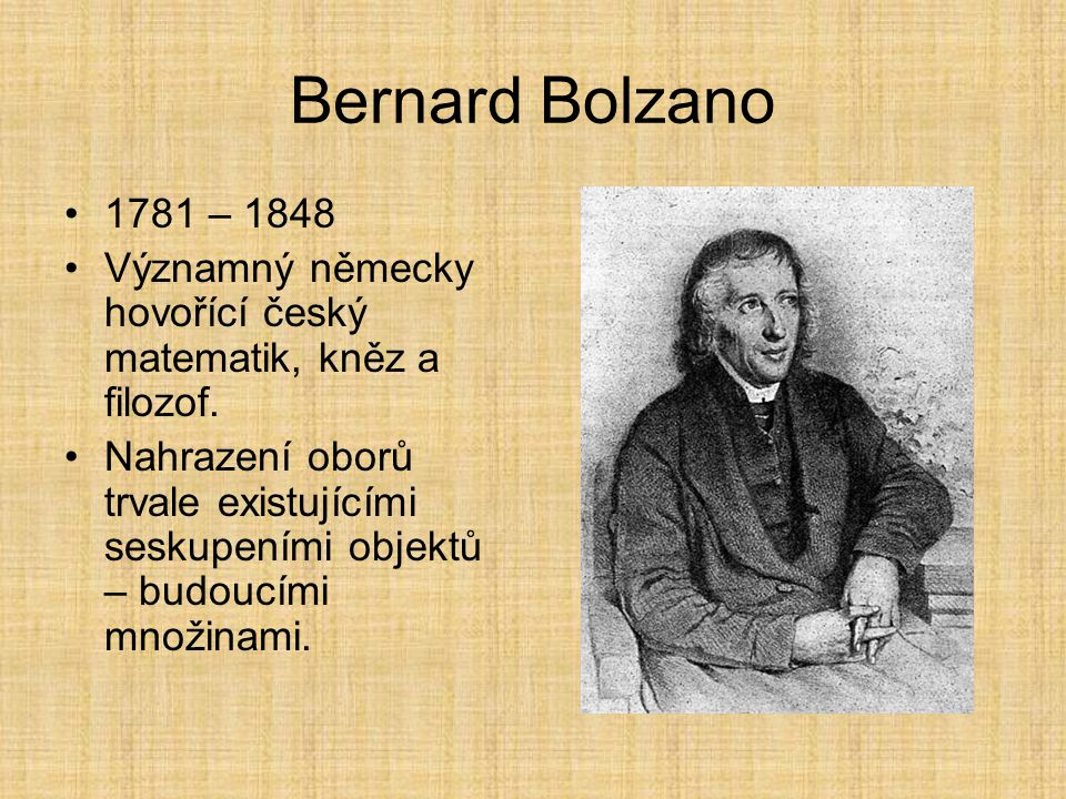 Bernard Bolzano 1781 – 1848. Významný německy hovořící český matematik, kněz a filozof.