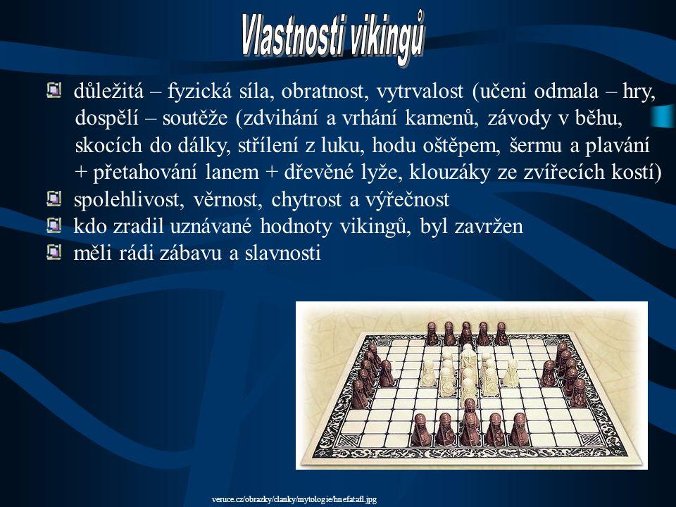 Vlastnosti vikingů důležitá – fyzická síla, obratnost, vytrvalost (učeni odmala – hry, dospělí – soutěže (zdvihání a vrhání kamenů, závody v běhu,