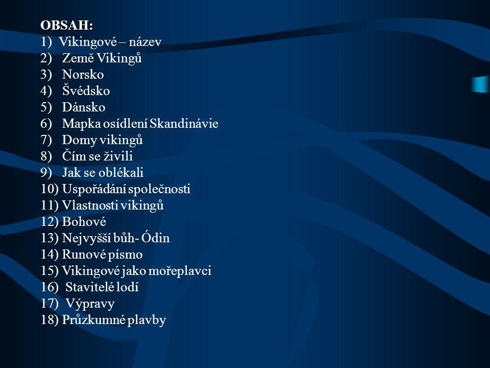 OBSAH: Vikingové – název. Země Vikingů. Norsko. Švédsko. Dánsko. Mapka osídlení Skandinávie. Domy vikingů.