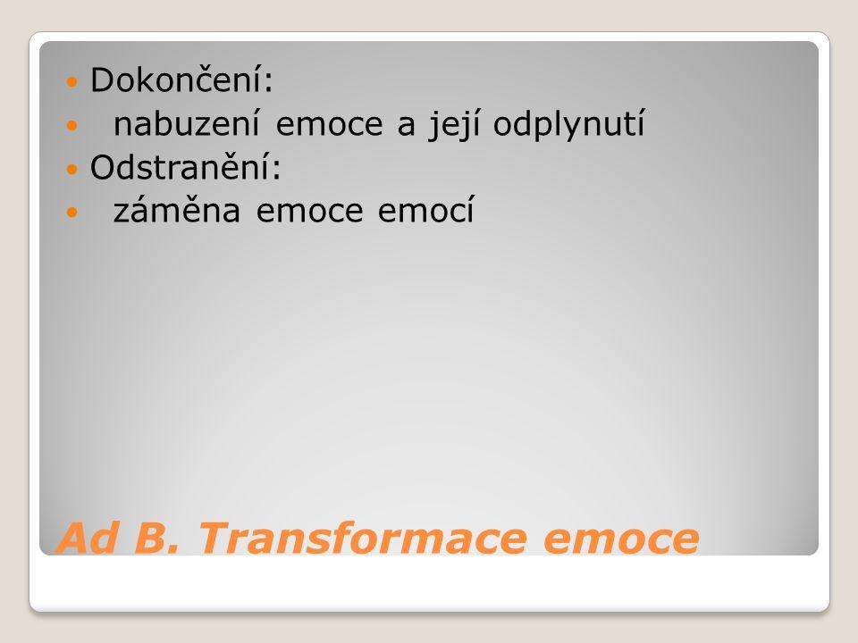 Ad B. Transformace emoce
