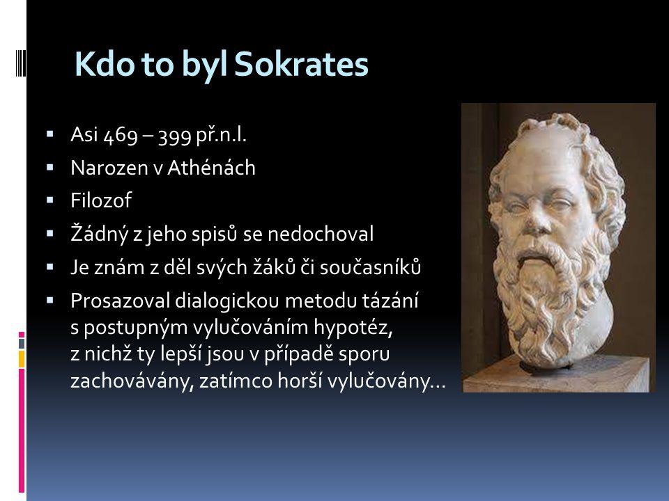 Kdo to byl Sokrates Asi 469 – 399 př.n.l. Narozen v Athénách Filozof