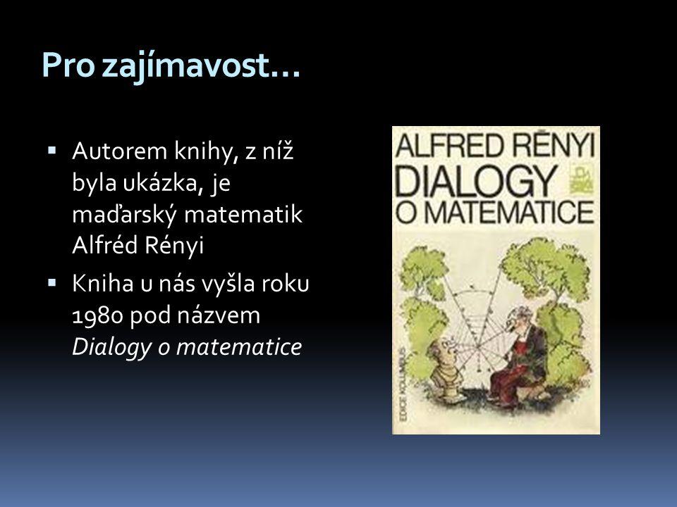 Pro zajímavost… Autorem knihy, z níž byla ukázka, je maďarský matematik Alfréd Rényi.