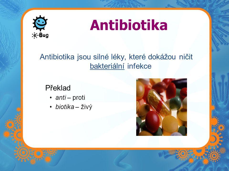 Antibiotika jsou silné léky, které dokážou ničit bakteriální infekce