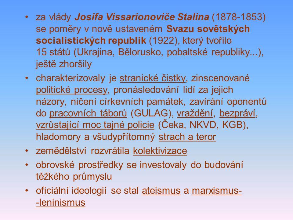 za vlády Josifa Vissarionoviče Stalina (1878-1853) se poměry v nově ustaveném Svazu sovětských socialistických republik (1922), který tvořilo 15 států (Ukrajina, Bělorusko, pobaltské republiky...), ještě zhoršily