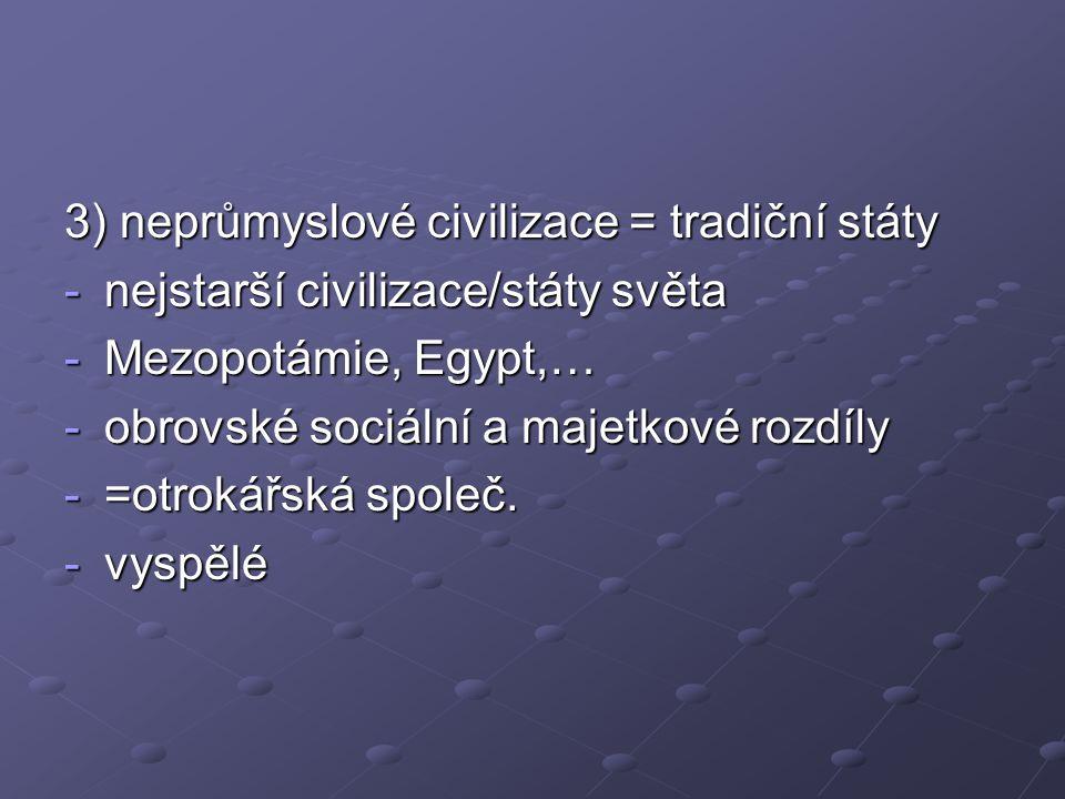 3) neprůmyslové civilizace = tradiční státy