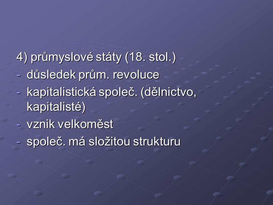 4) průmyslové státy (18. stol.)
