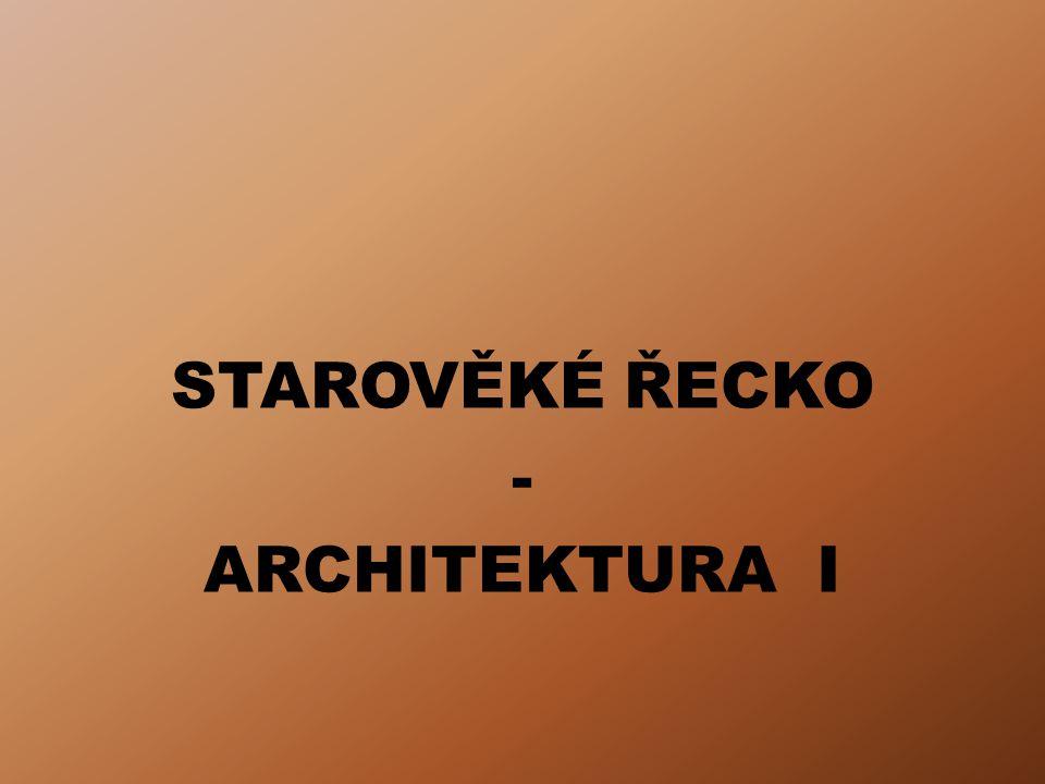 STAROVĚKÉ ŘECKO - ARCHITEKTURA I