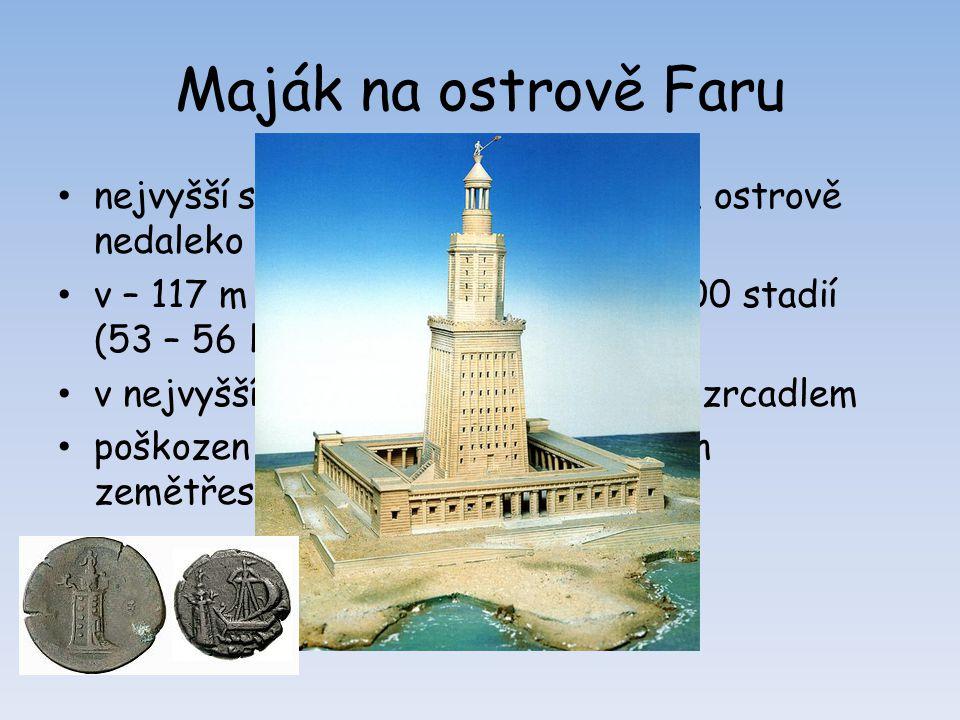 Maják na ostrově Faru nejvyšší stavba tehdejšího světa na ostrově nedaleko Alexandrie. v – 117 m (180m), viditelnost cca 300 stadií (53 – 56 km)