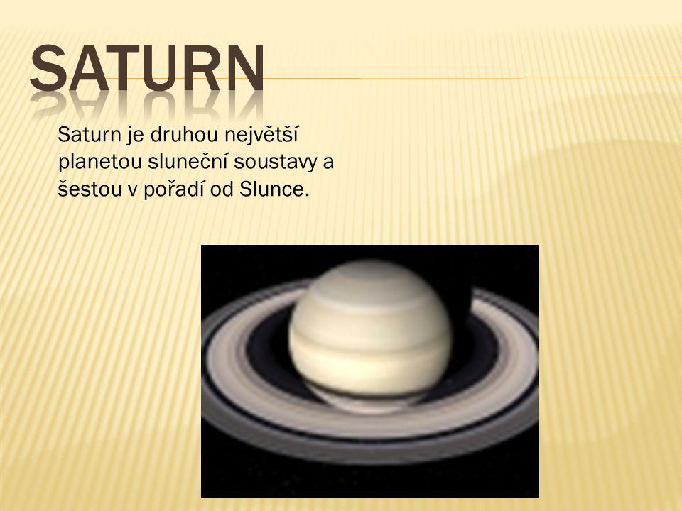 saturn Saturn je druhou největší planetou sluneční soustavy a šestou v pořadí od Slunce.