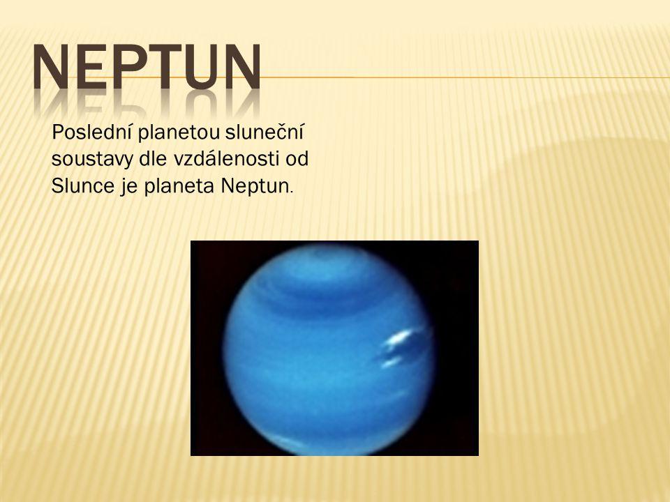 neptun Poslední planetou sluneční soustavy dle vzdálenosti od Slunce je planeta Neptun.