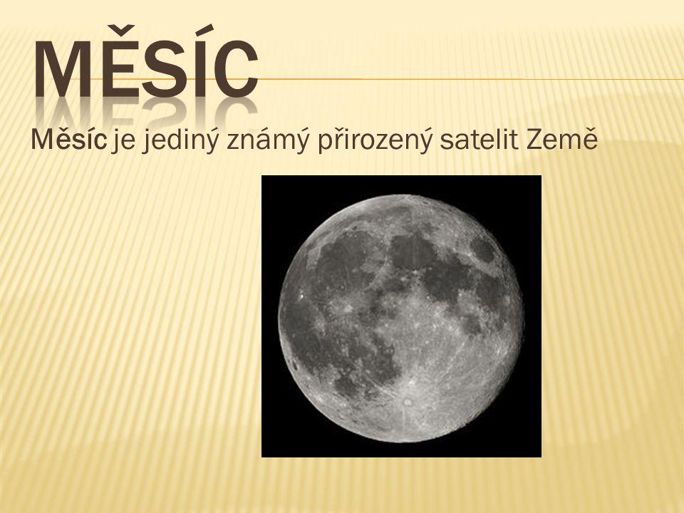 Měsíc Měsíc je jediný známý přirozený satelit Země