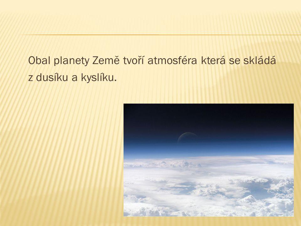 Obal planety Země tvoří atmosféra která se skládá