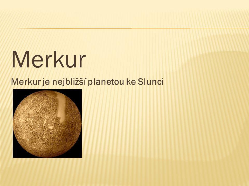 Merkur Merkur je nejbližší planetou ke Slunci
