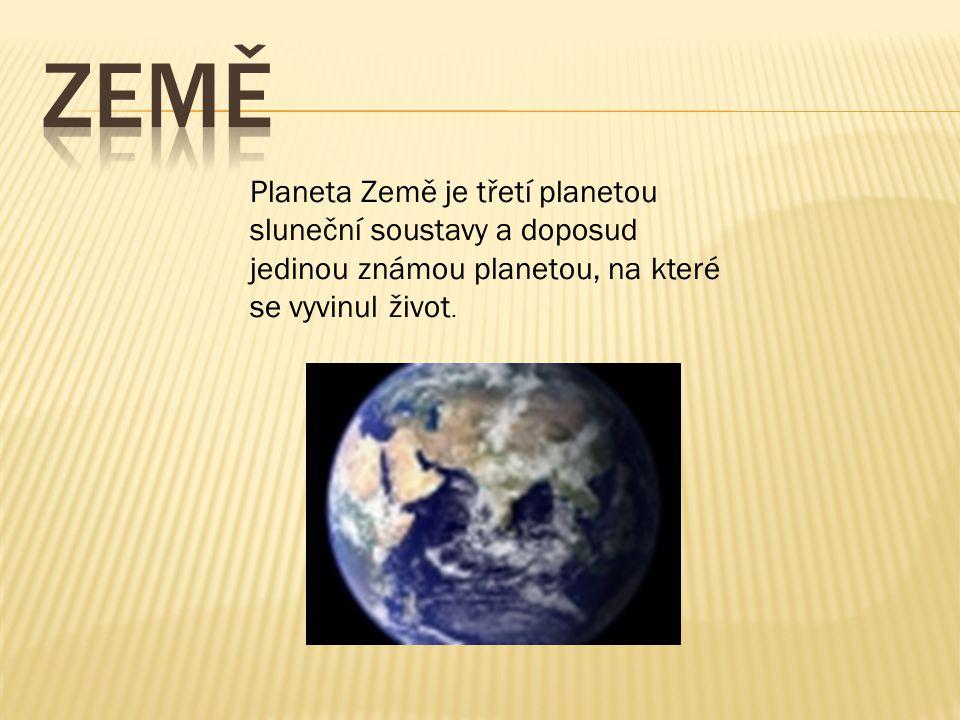 zEMĚ Planeta Země je třetí planetou sluneční soustavy a doposud jedinou známou planetou, na které se vyvinul život.