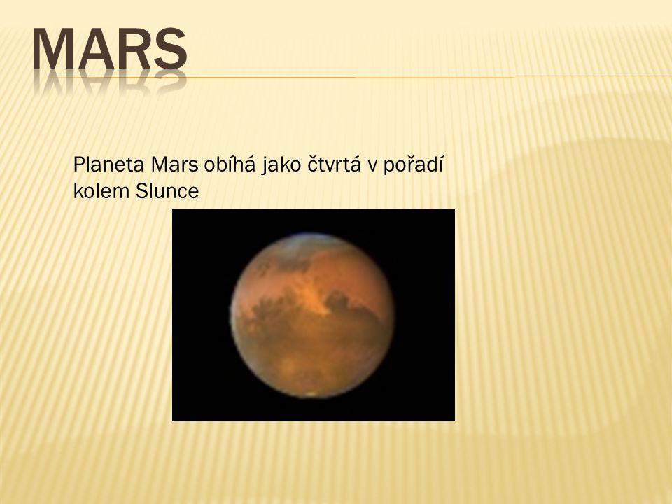 Mars Planeta Mars obíhá jako čtvrtá v pořadí kolem Slunce