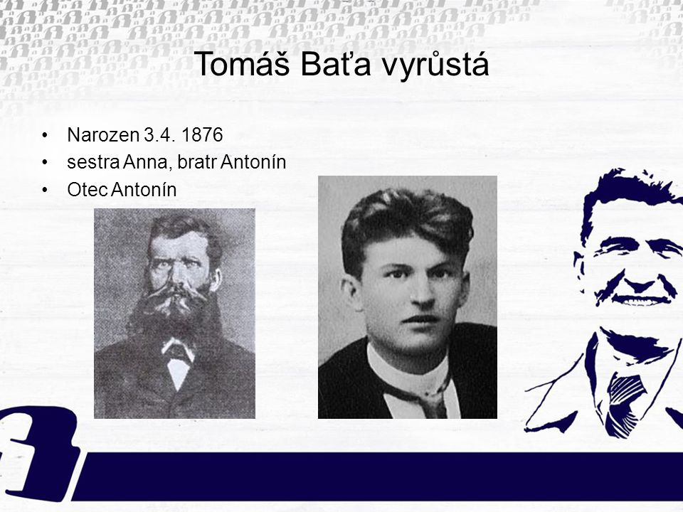 Tomáš Baťa vyrůstá Narozen 3.4. 1876 sestra Anna, bratr Antonín