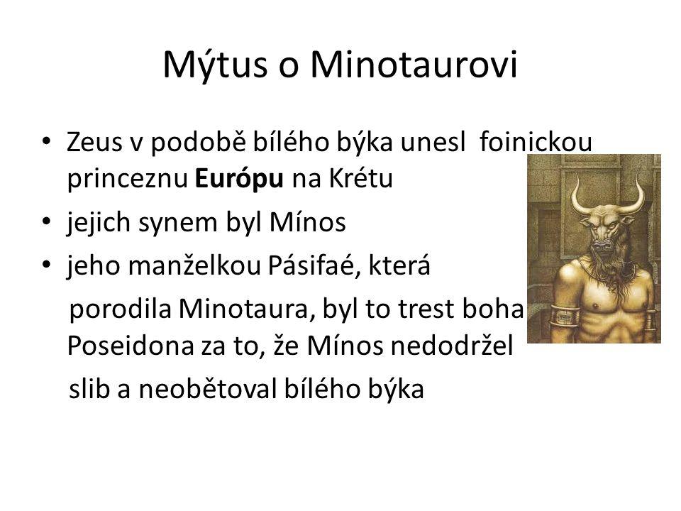 Mýtus o Minotaurovi Zeus v podobě bílého býka unesl foinickou princeznu Európu na Krétu. jejich synem byl Mínos.