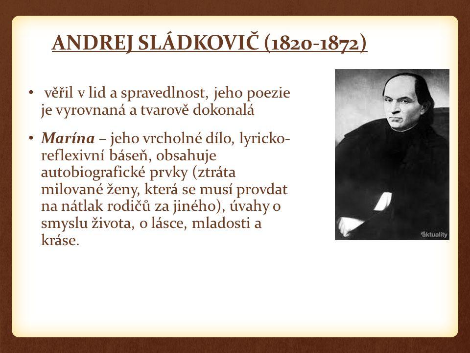 ANDREJ SLÁDKOVIČ (1820-1872) věřil v lid a spravedlnost, jeho poezie je vyrovnaná a tvarově dokonalá.